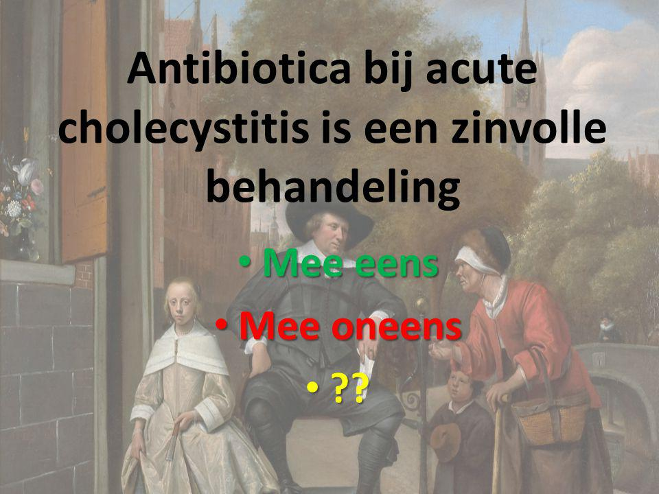 Antibiotica bij acute cholecystitis is een zinvolle behandeling
