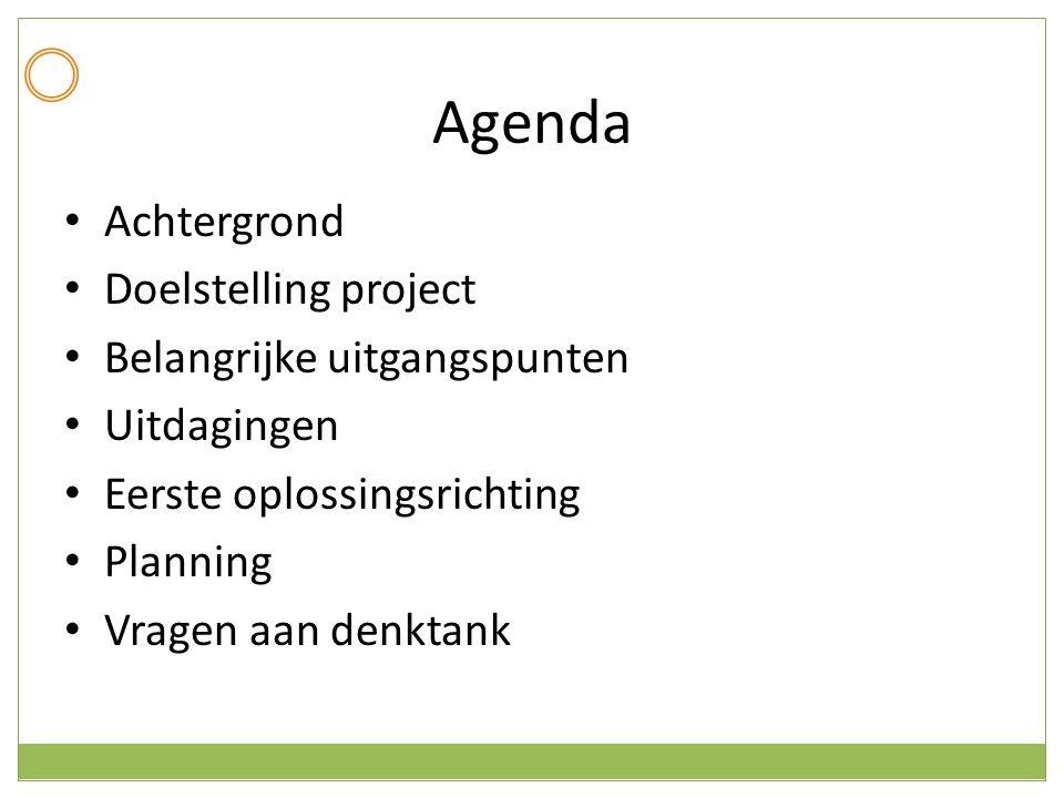 Agenda Achtergrond Doelstelling project Belangrijke uitgangspunten