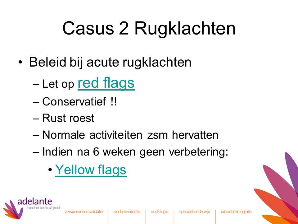 Casus 2 Rugklachten Beleid bij acute rugklachten Yellow flags