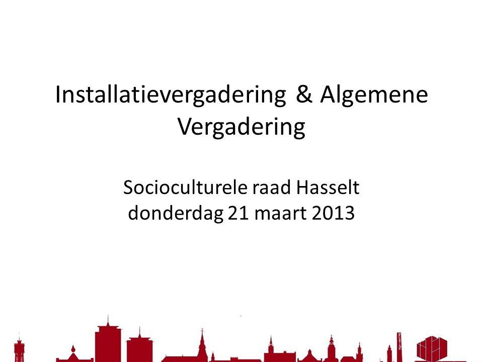 Installatievergadering & Algemene Vergadering Socioculturele raad Hasselt donderdag 21 maart 2013