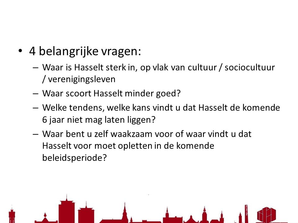 4 belangrijke vragen: Waar is Hasselt sterk in, op vlak van cultuur / sociocultuur / verenigingsleven.