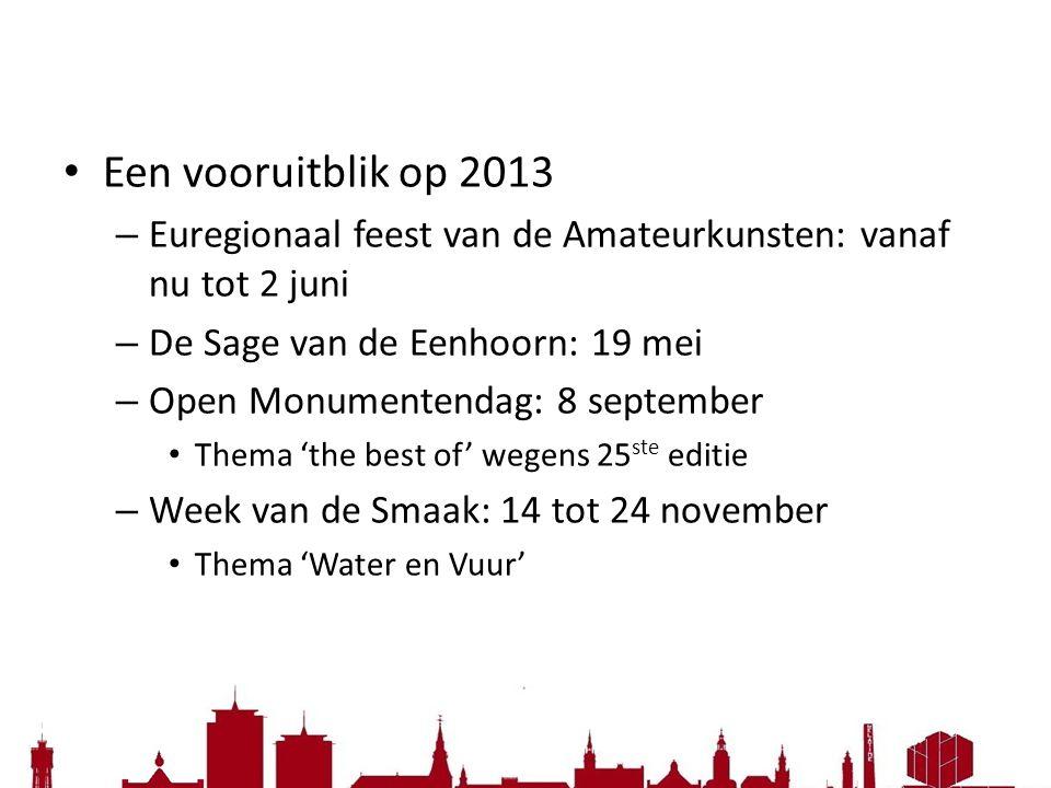 Een vooruitblik op 2013 Euregionaal feest van de Amateurkunsten: vanaf nu tot 2 juni. De Sage van de Eenhoorn: 19 mei.