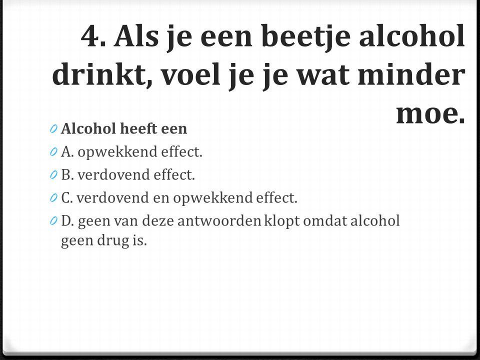 4. Als je een beetje alcohol drinkt, voel je je wat minder moe.