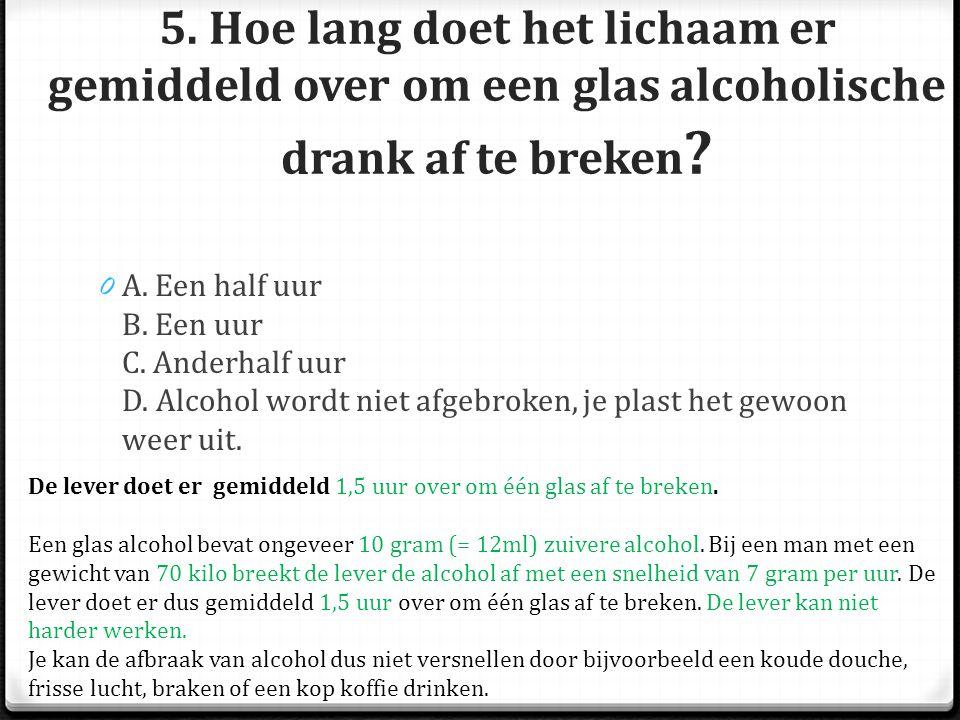 5. Hoe lang doet het lichaam er gemiddeld over om een glas alcoholische drank af te breken