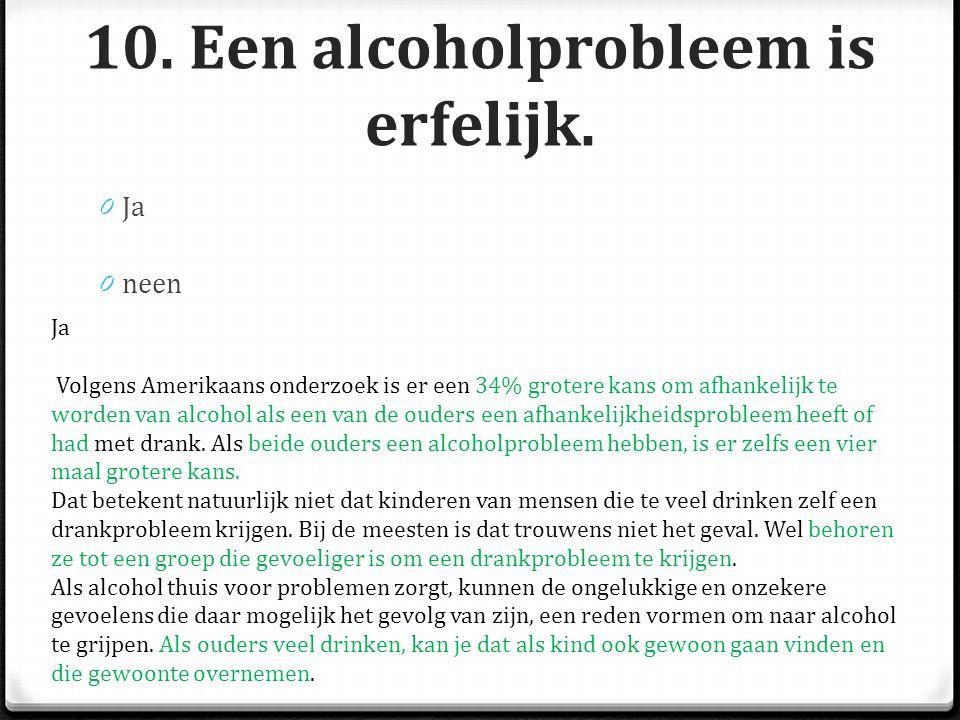10. Een alcoholprobleem is erfelijk.