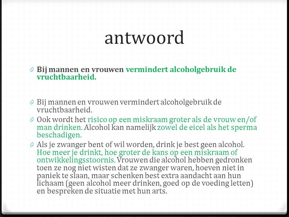 antwoord Bij mannen en vrouwen vermindert alcoholgebruik de vruchtbaarheid. Bij mannen en vrouwen vermindert alcoholgebruik de vruchtbaarheid.
