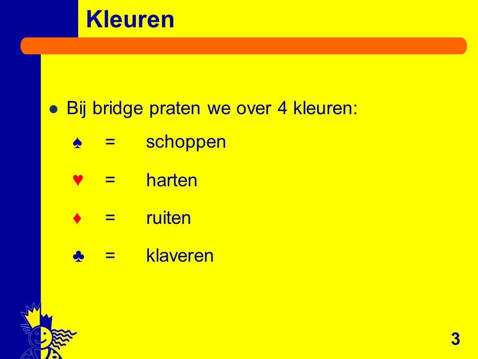 Kleuren Bij bridge praten we over 4 kleuren: ♠ = ♥ = ♦ = schoppen ♣ =