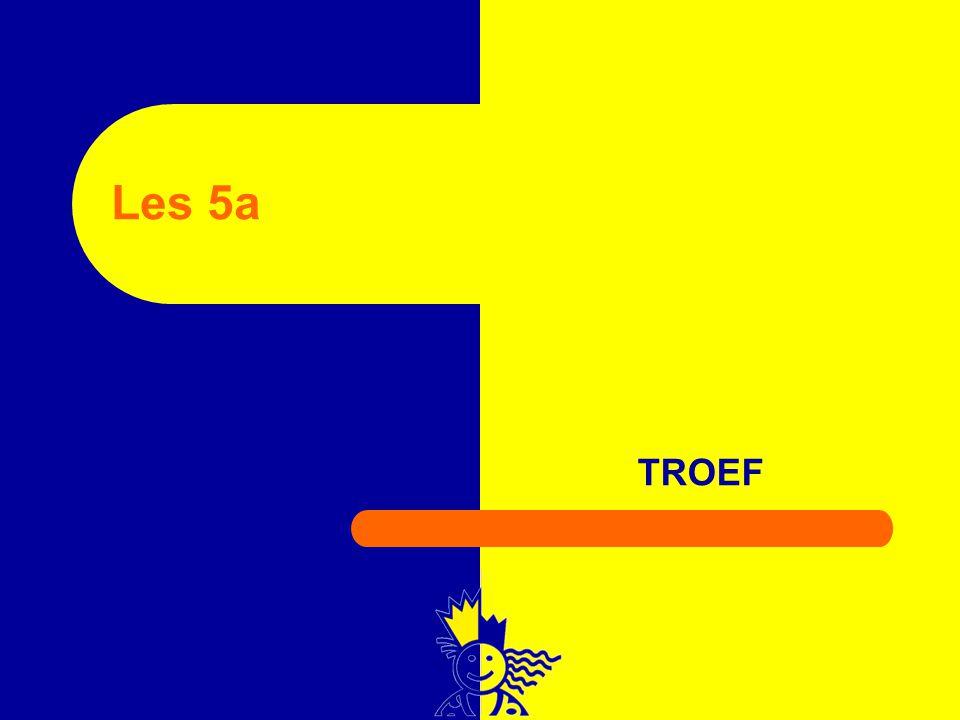 Les 5a TROEF
