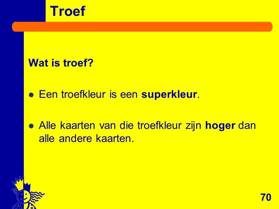 Troef Wat is troef Een troefkleur is een superkleur.