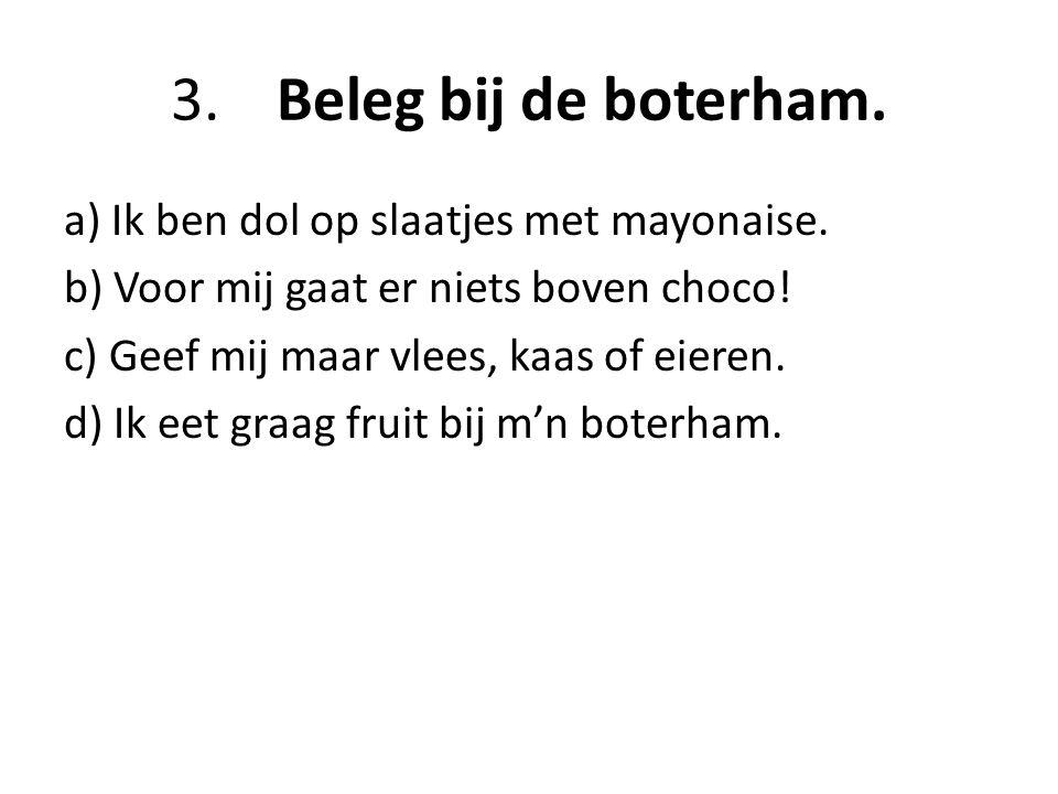3. Beleg bij de boterham.