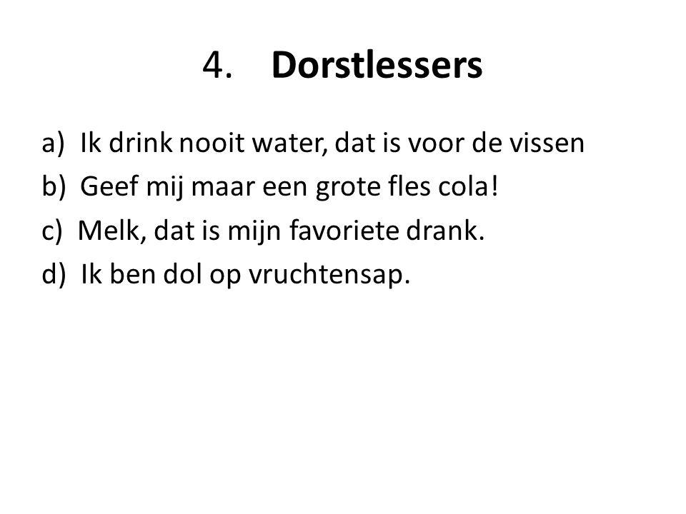 4. Dorstlessers Ik drink nooit water, dat is voor de vissen