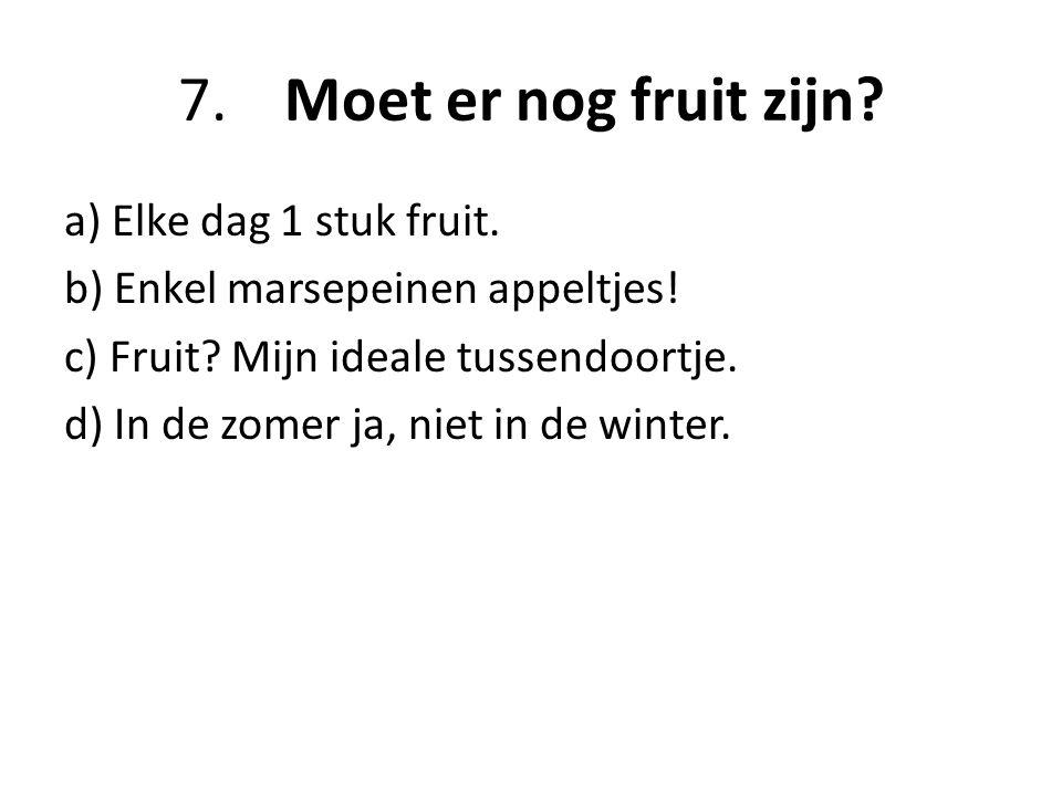 7. Moet er nog fruit zijn a) Elke dag 1 stuk fruit.
