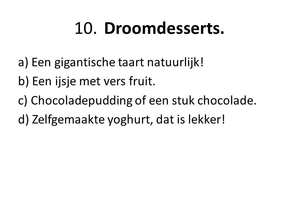 10. Droomdesserts. a) Een gigantische taart natuurlijk!