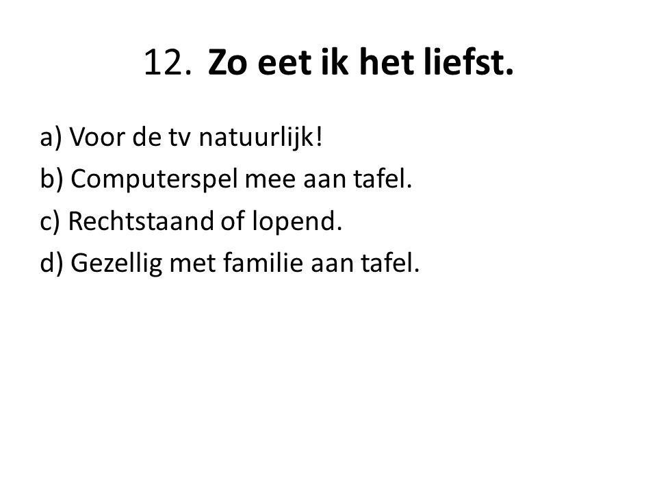 12. Zo eet ik het liefst. a) Voor de tv natuurlijk.