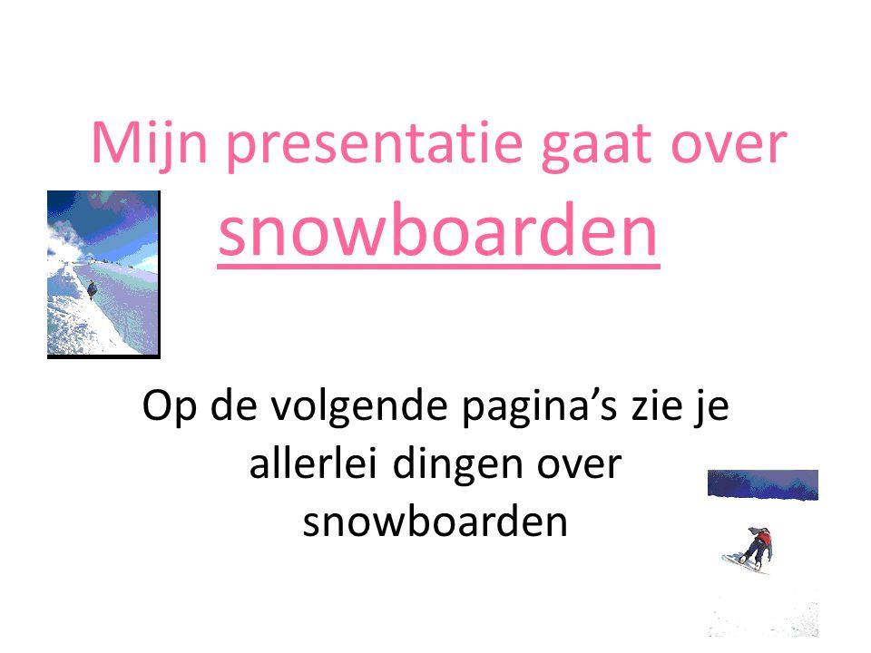 Mijn presentatie gaat over snowboarden