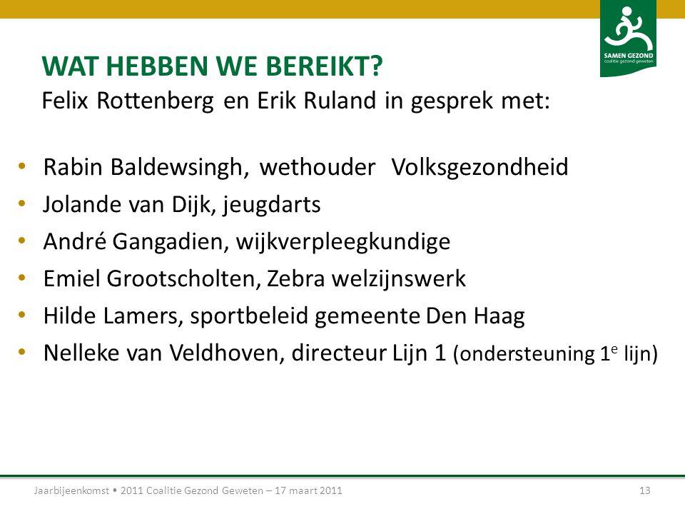 WAT HEBBEN WE BEREIKT Felix Rottenberg en Erik Ruland in gesprek met: