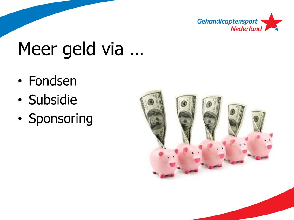 Meer geld via … Fondsen Subsidie Sponsoring