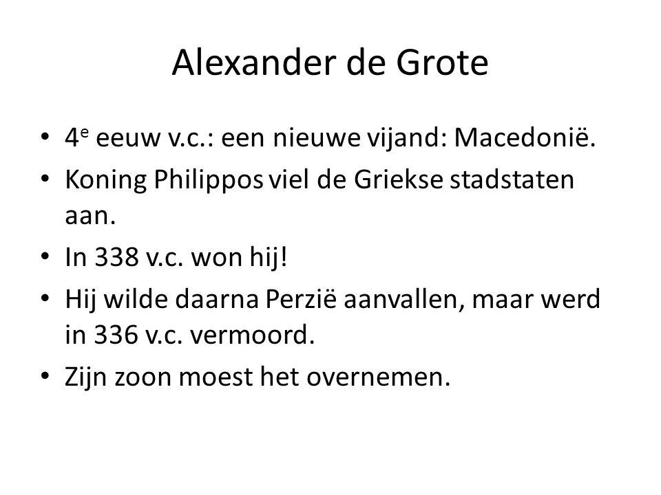Alexander de Grote 4e eeuw v.c.: een nieuwe vijand: Macedonië.