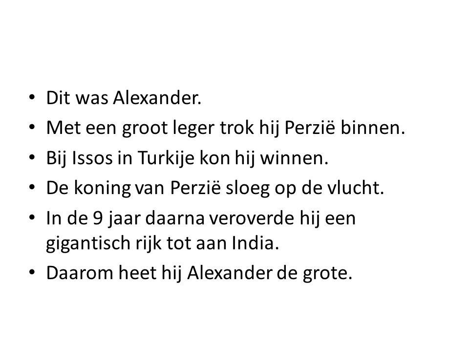 Dit was Alexander. Met een groot leger trok hij Perzië binnen. Bij Issos in Turkije kon hij winnen.