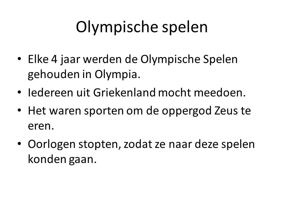 Olympische spelen Elke 4 jaar werden de Olympische Spelen gehouden in Olympia. Iedereen uit Griekenland mocht meedoen.