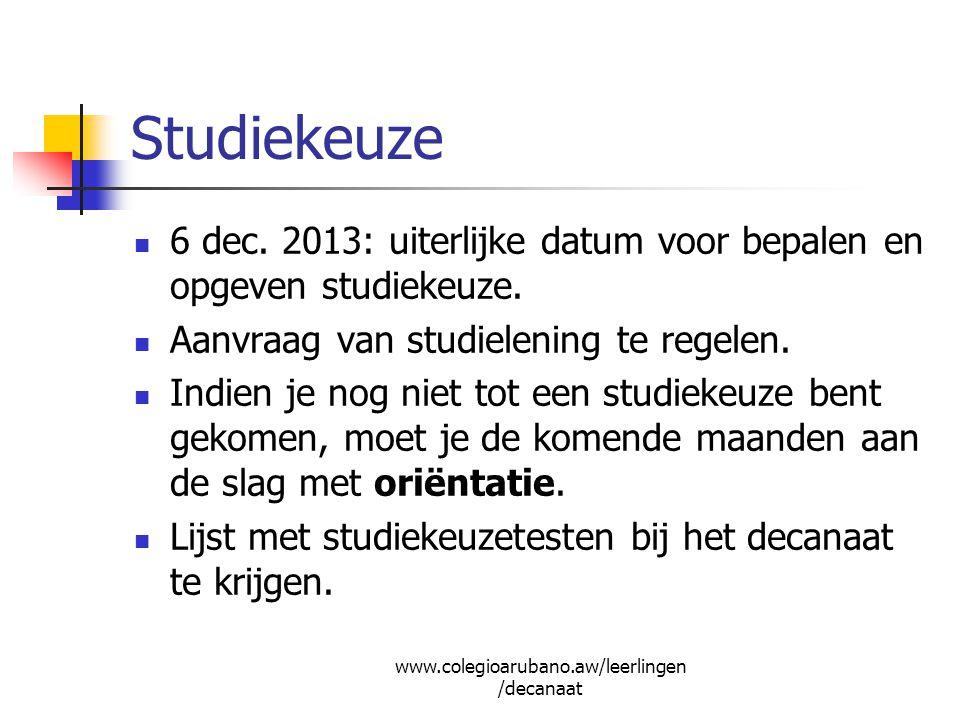 Studiekeuze 6 dec. 2013: uiterlijke datum voor bepalen en opgeven studiekeuze. Aanvraag van studielening te regelen.