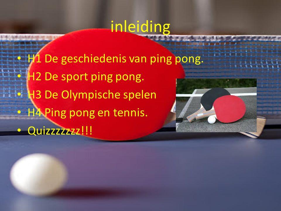 inleiding H1 De geschiedenis van ping pong. H2 De sport ping pong.