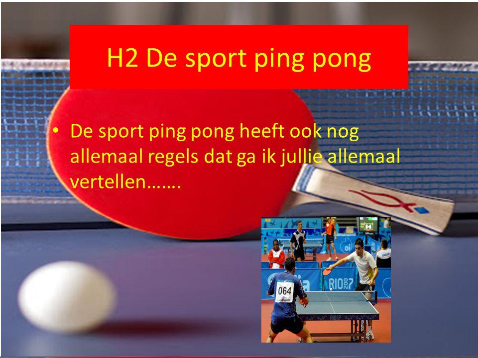 H2 De sport ping pong De sport ping pong heeft ook nog allemaal regels dat ga ik jullie allemaal vertellen…….