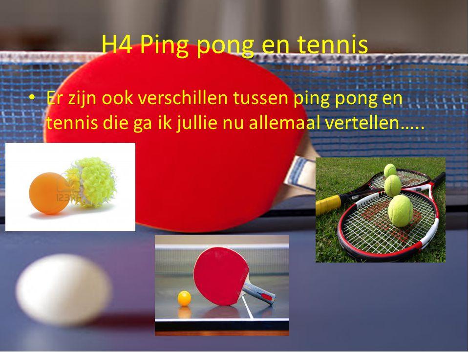 H4 Ping pong en tennis Er zijn ook verschillen tussen ping pong en tennis die ga ik jullie nu allemaal vertellen…..