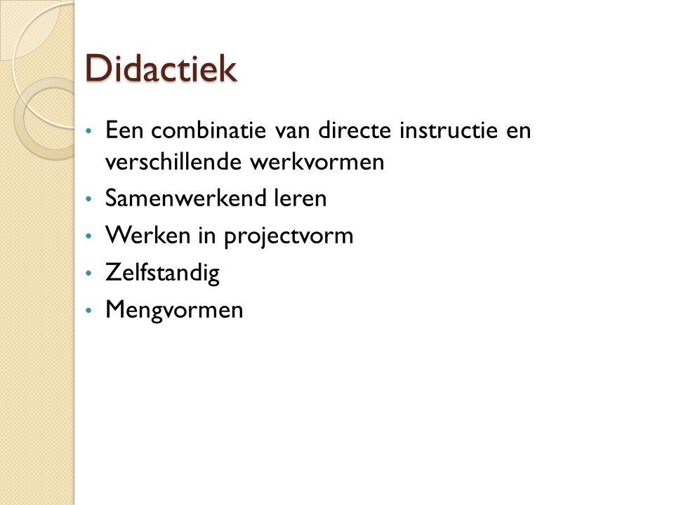 Didactiek Een combinatie van directe instructie en verschillende werkvormen. Samenwerkend leren. Werken in projectvorm.