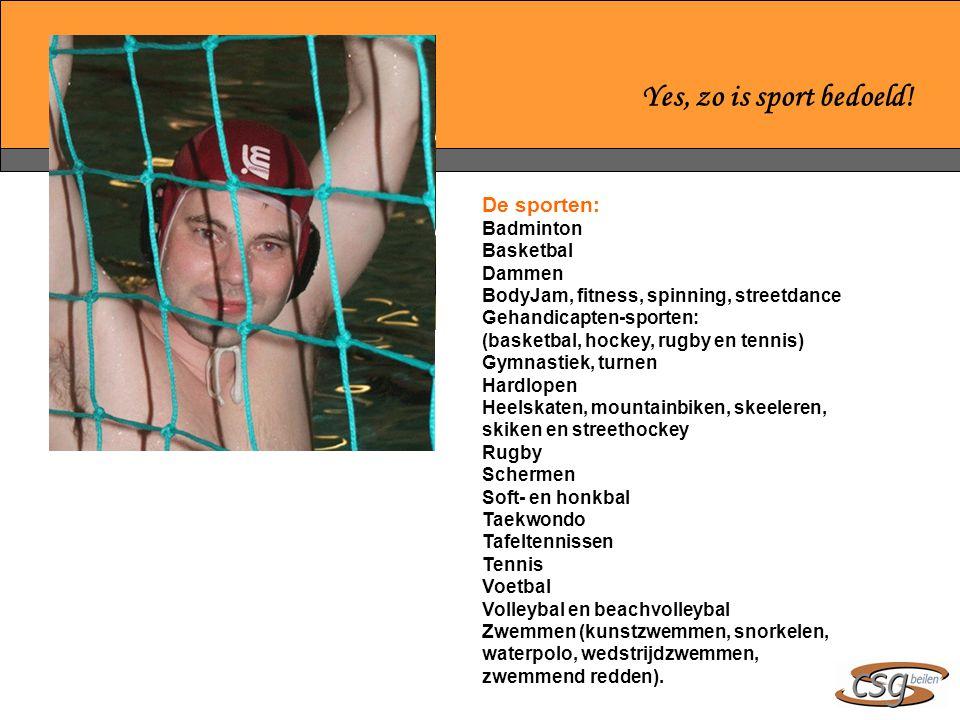 Yes, zo is sport bedoeld! De sporten: Badminton Basketbal Dammen