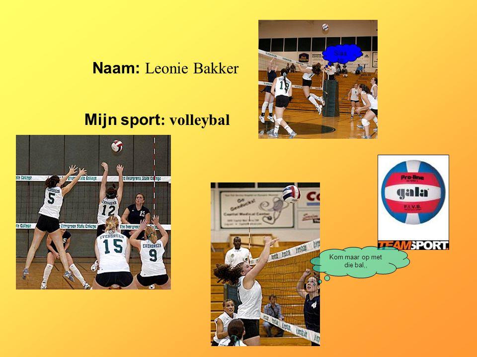Naam: Leonie Bakker Mijn sport: volleybal SlaaN! Klik op Naam .