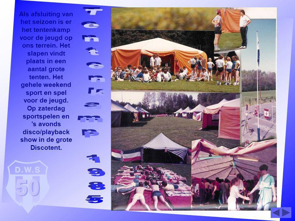 Als afsluiting van het seizoen is er het tentenkamp voor de jeugd op ons terrein. Het slapen vindt plaats in een aantal grote tenten. Het gehele weekend sport en spel voor de jeugd. Op zaterdag sportspelen en 's avonds disco/playback show in de grote Discotent.
