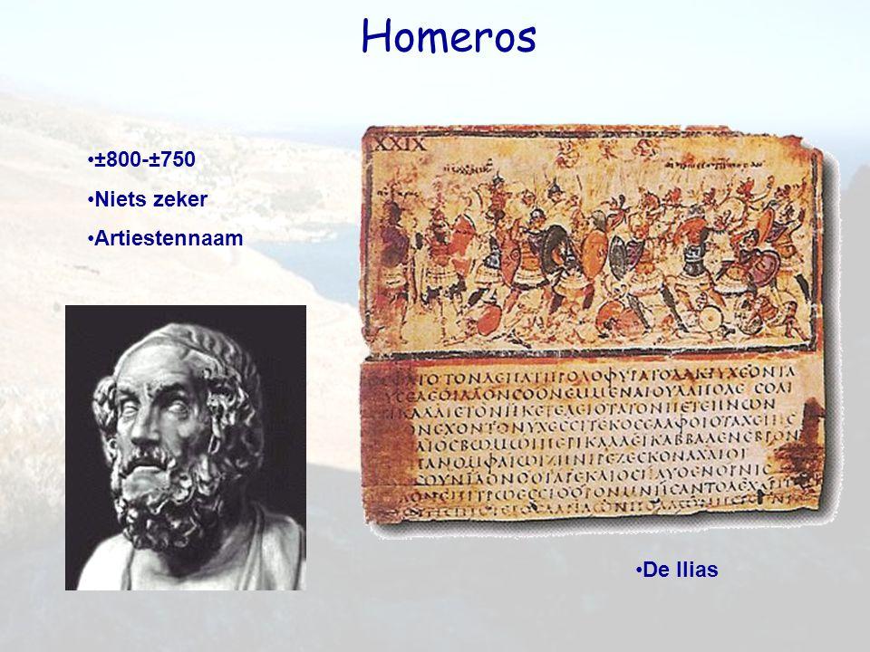 Homeros ±800-±750 Niets zeker Artiestennaam De Ilias