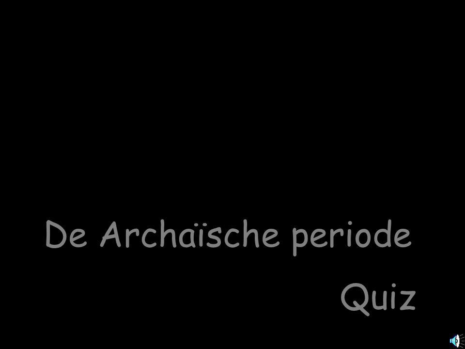 De Archaïsche periode Quiz