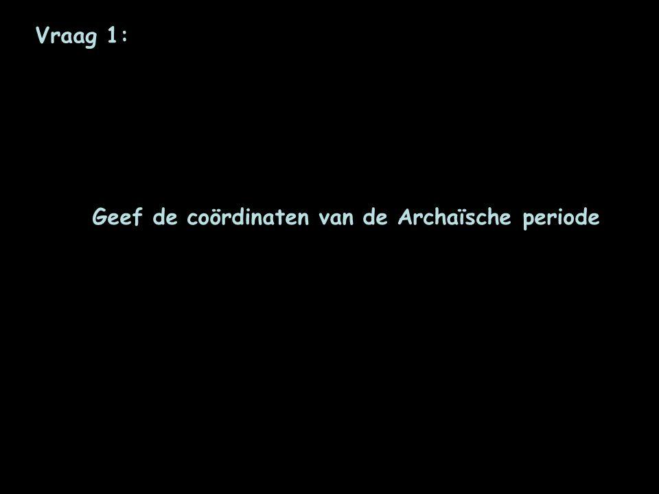 Vraag 1: Geef de coördinaten van de Archaïsche periode