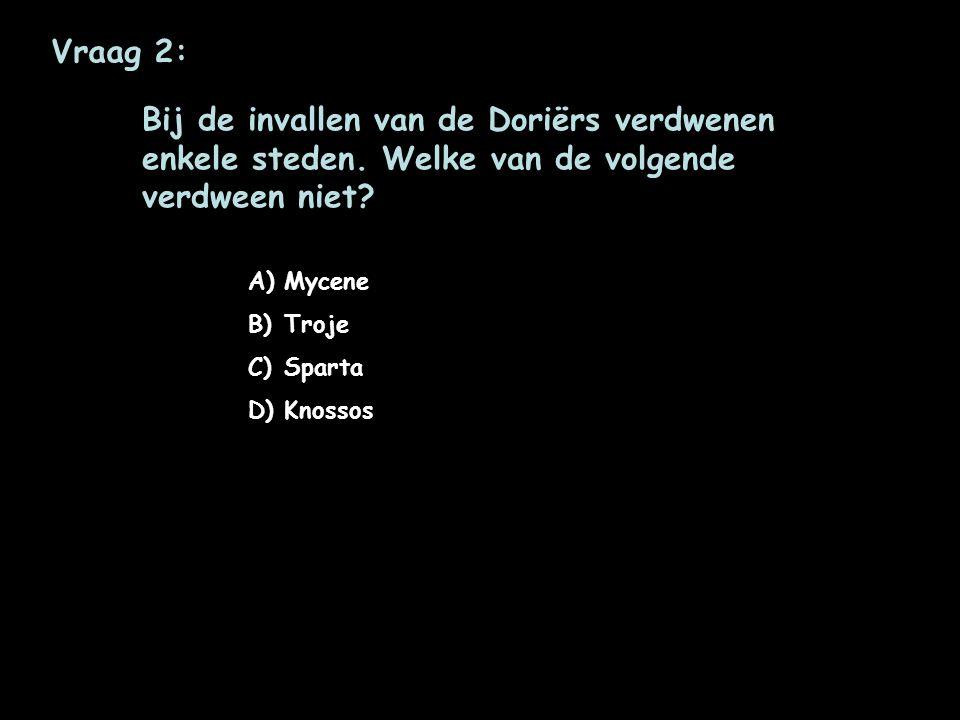 Vraag 2: Bij de invallen van de Doriërs verdwenen enkele steden. Welke van de volgende verdween niet