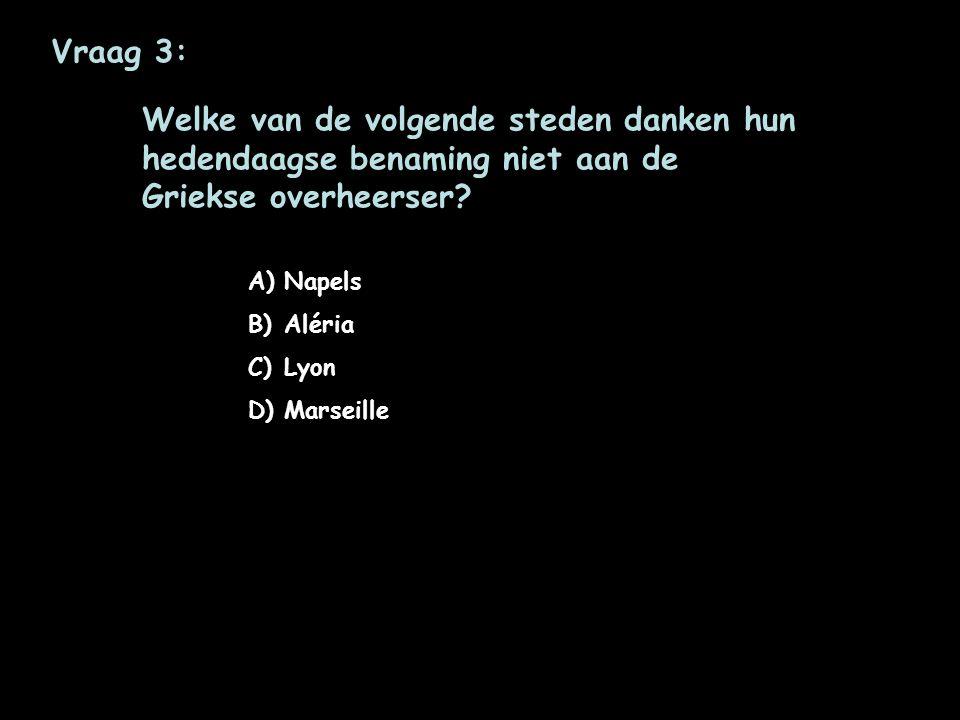 Vraag 3: Welke van de volgende steden danken hun hedendaagse benaming niet aan de Griekse overheerser