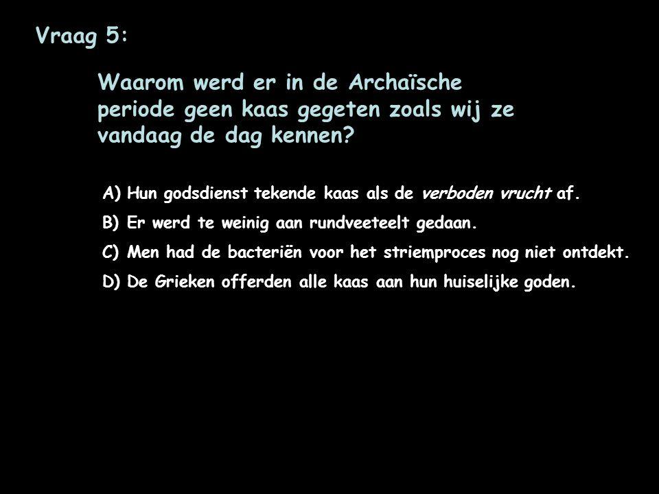 Vraag 5: Waarom werd er in de Archaïsche periode geen kaas gegeten zoals wij ze vandaag de dag kennen