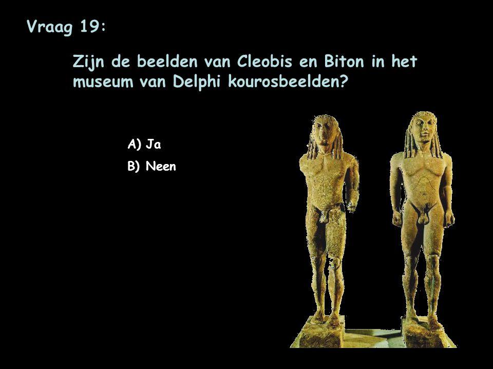 Vraag 19: Zijn de beelden van Cleobis en Biton in het museum van Delphi kourosbeelden Ja Neen