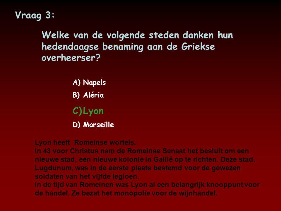 Vraag 3: Welke van de volgende steden danken hun hedendaagse benaming aan de Griekse overheerser Napels.