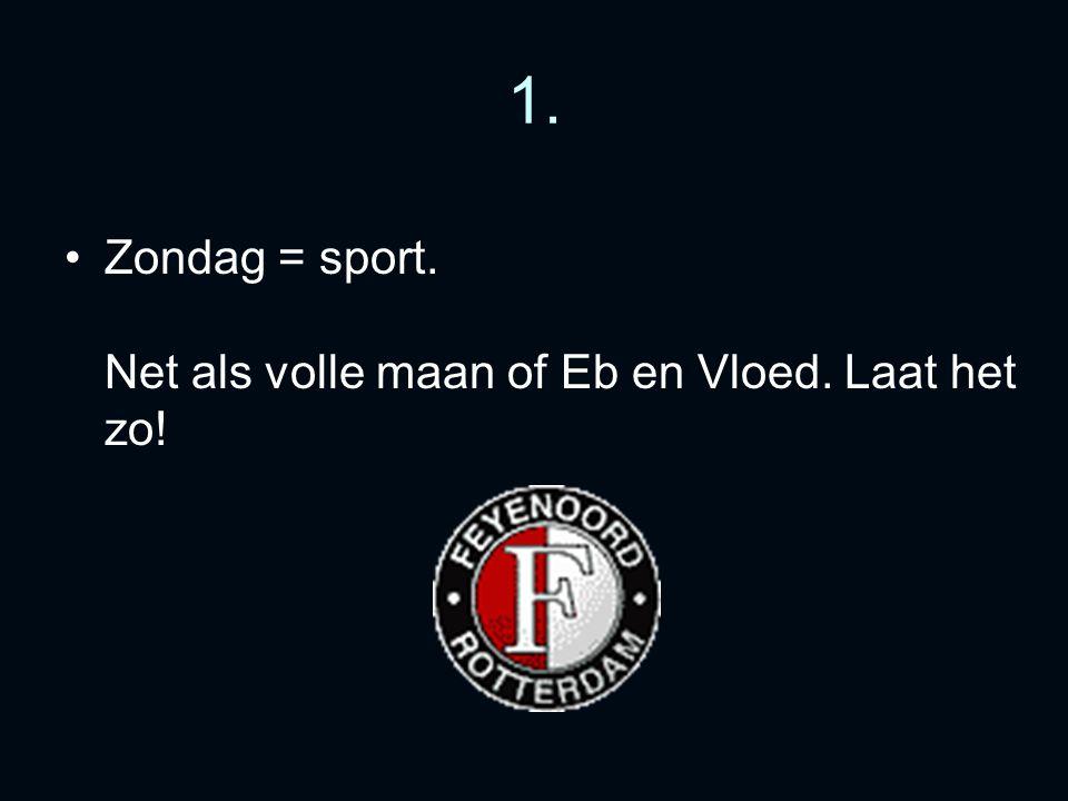 1. Zondag = sport. Net als volle maan of Eb en Vloed. Laat het zo!