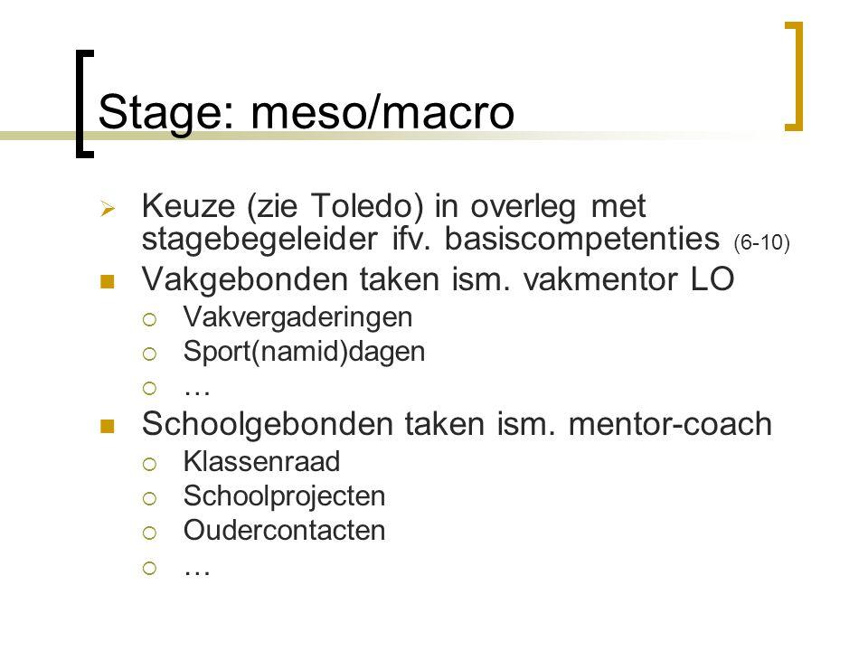 Stage: meso/macro Keuze (zie Toledo) in overleg met stagebegeleider ifv. basiscompetenties (6-10) Vakgebonden taken ism. vakmentor LO.
