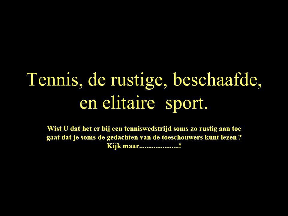 Tennis, de rustige, beschaafde, en elitaire sport.