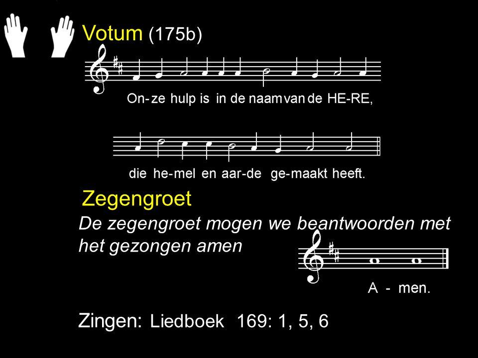 Votum (175b) Zegengroet Zingen: Liedboek 169: 1, 5, 6