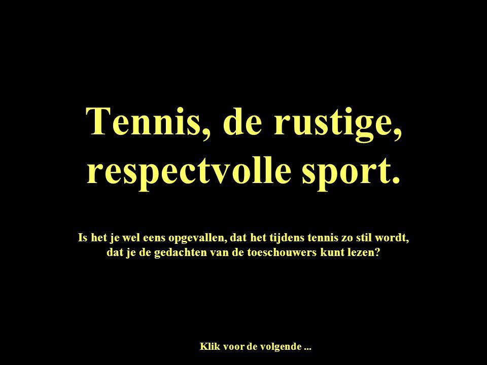 Tennis, de rustige, respectvolle sport.