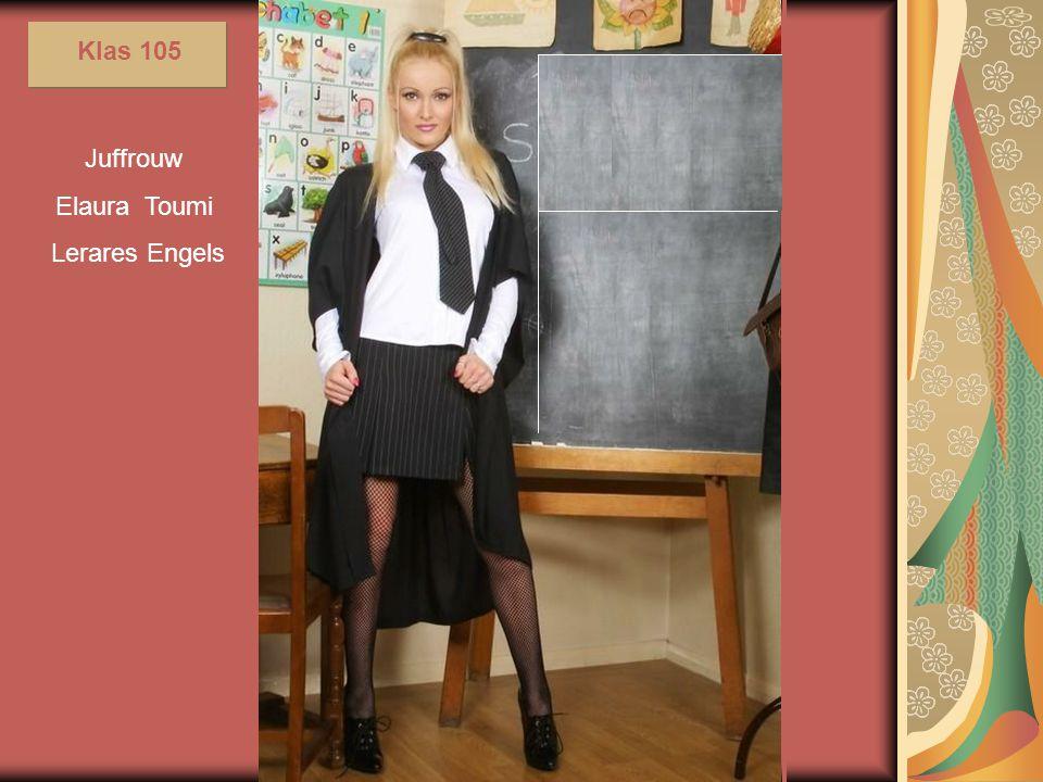 Klas 105 Juffrouw Elaura Toumi Lerares Engels