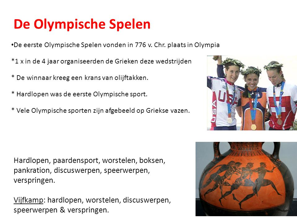De Olympische Spelen De eerste Olympische Spelen vonden in 776 v. Chr. plaats in Olympia.