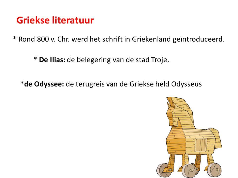Griekse literatuur * Rond 800 v. Chr. werd het schrift in Griekenland geïntroduceerd. * De Ilias: de belegering van de stad Troje.