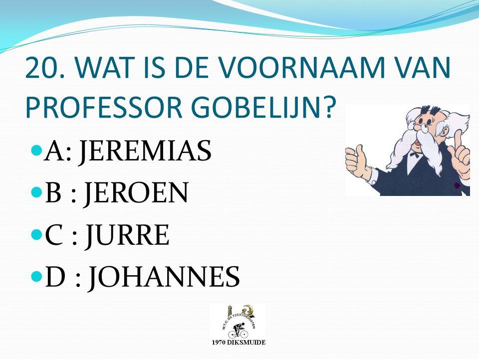 20. WAT IS DE VOORNAAM VAN PROFESSOR GOBELIJN