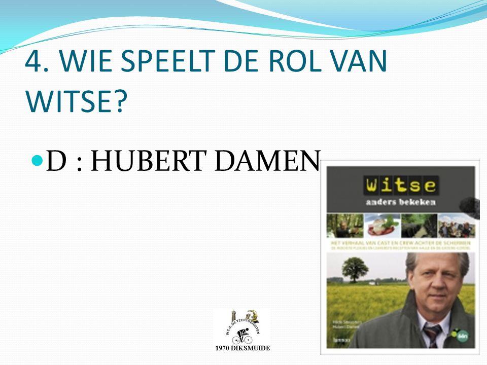 4. WIE SPEELT DE ROL VAN WITSE